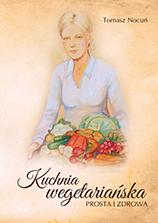 Tomasz Nocuń lekarz medycyny naturalnej okładka książki Kuchnia wegetariańska
